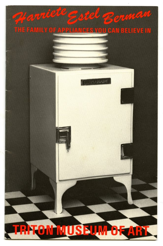 The Family Appliances You Can Believe In. May 29–July 3, 1983. With letter-size poster. Harriete Estel Berman.