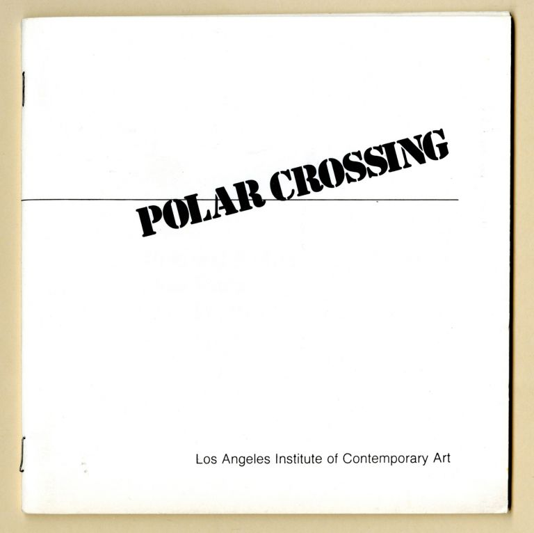 Polar crossing: 3 Europeans, an exhibition organized by Chris Burden; Richard Kriesche, Austria; Gina Pane, France; Petr Stembera, Czechoslovakia. Chris Burden, Petr, Gina. Stembera, Richard. Pane, org. Kriesche.