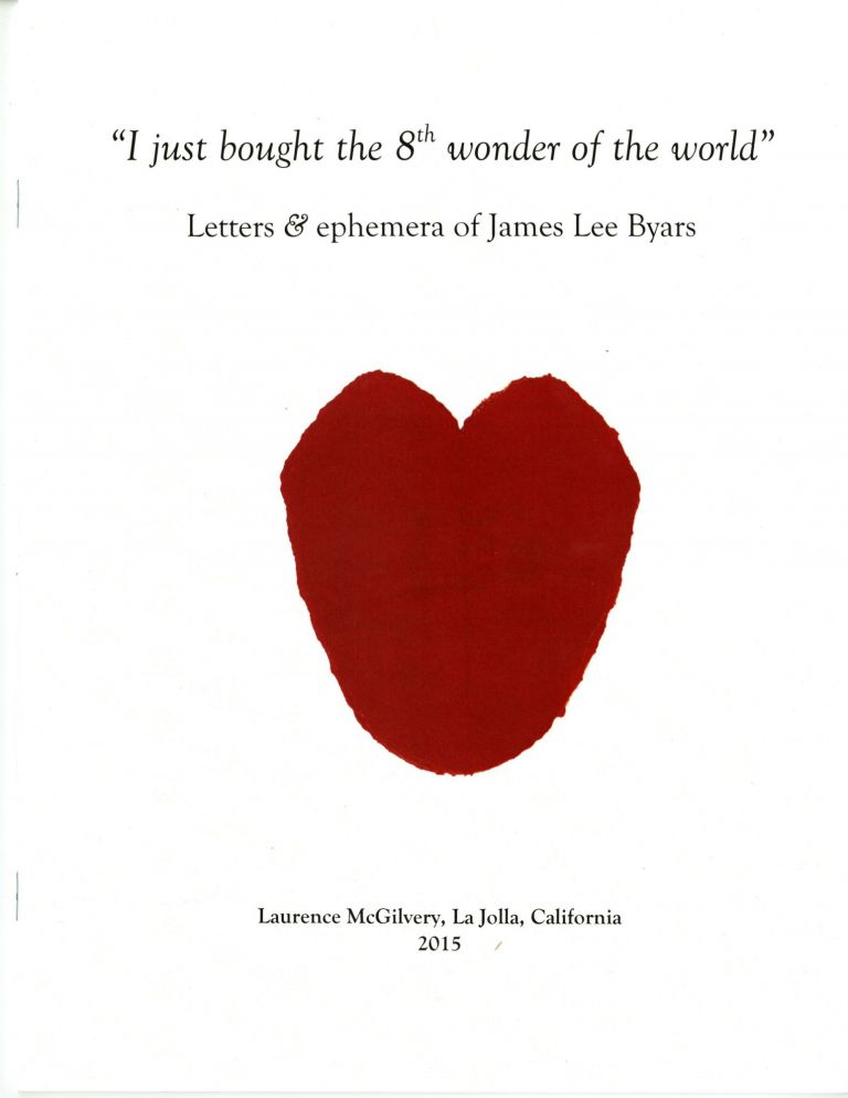 """I just bought the 8th wonder of the world"": letters & ephemera of James Lee Byars. James Lee Byars, 1932–1997, Ashley Loga, Laurence McGilvery."