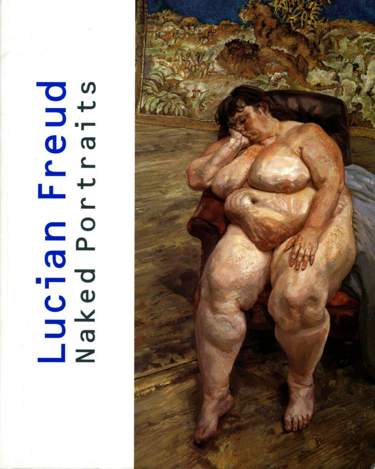 Lucian Freud: naked portraits. Werke der 40er bis 90er Jahre. Works from the 1940s to 1990s. Lucian. Lauter Freud, ed, Rolf.