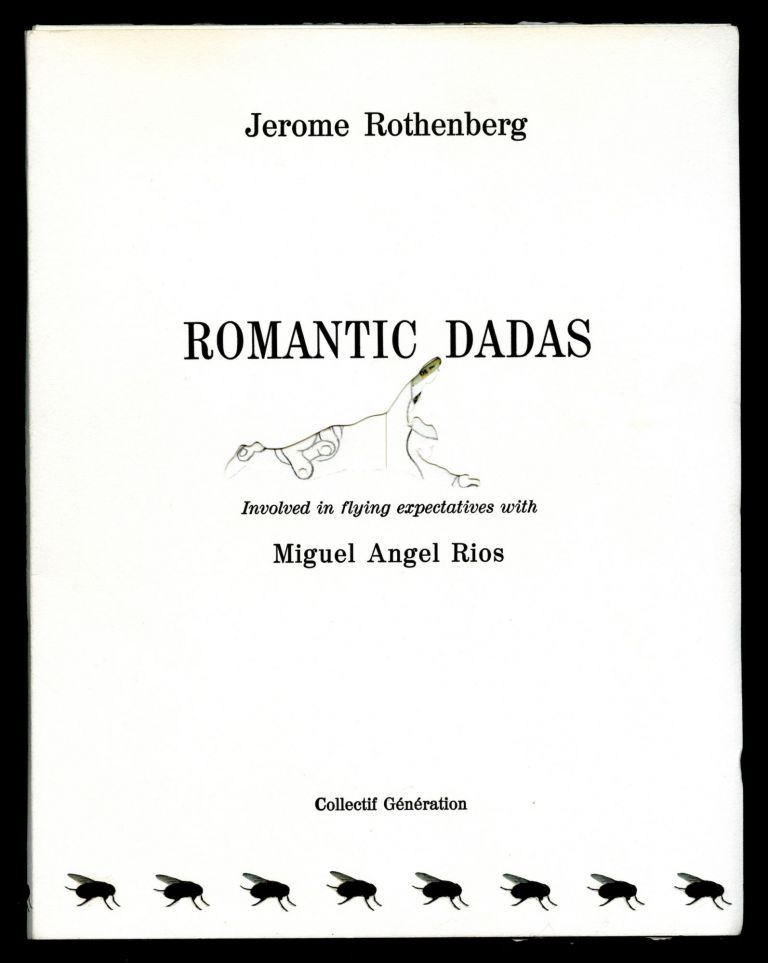 Romantic dadas. Involved in flying superlatives with Miguel Angel Rios. Jerome Rothenberg.