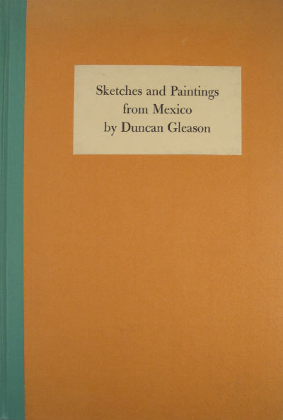 Sketches and paintings from Mexico. With commentaries by Dorothy Gleason. SALE PRICE through 12/31/2019. Duncan Gleason.