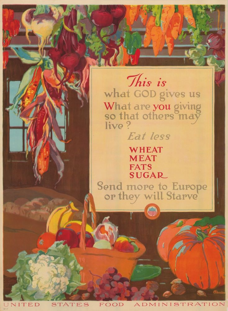 This is what God gives us. What are you giving so that others may live? Eat less wheat, meat, fats, sugar. Send more to Europe or they will starve (poster). A. Hendee.