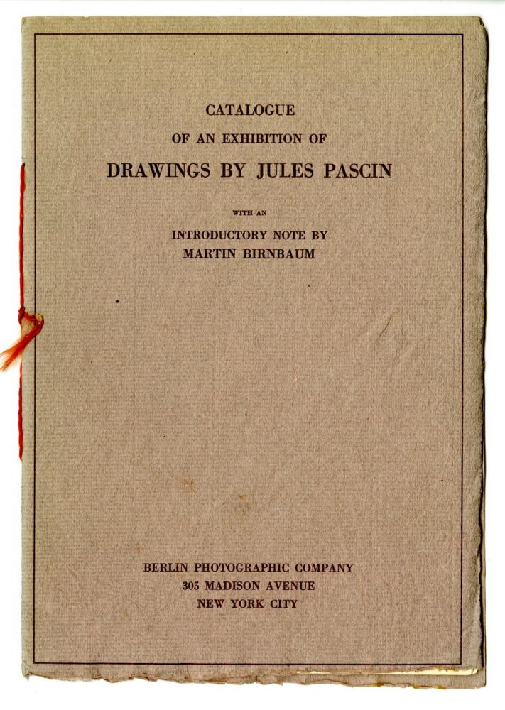 Catalogue of an exhibition of drawings by Jules Pascin, with an introductory note by Martin Birnbaum. January 30th-February 20th, 1915. SALE PRICE through December 31, 2019. Jules Pascin, Martin Birnbaum.