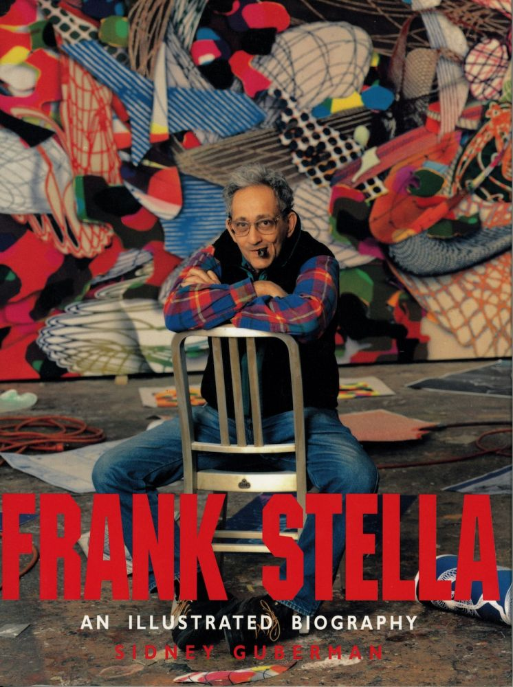 Frank Stella: an illustrated biography. SIGNED by the artist. Frank Stella, Sidney Guberman.
