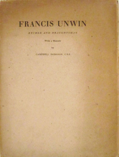 Francis Unwin, etcher and draughstman. With a memoir by Campbell Dodgson. Francis Unwin, Campbell Dodgson, , John Nash, ed.