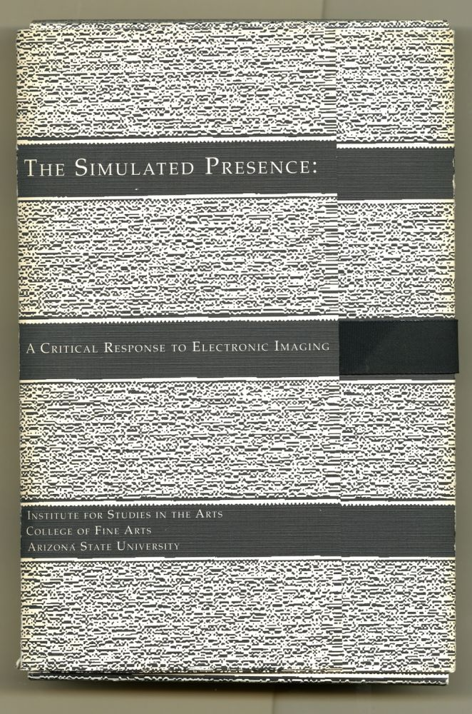 The simulated presence: a critical response to electronic imaging. Dan. Youngblood Collins, Mark, Linnea. Poster, Carl Eugene. Dayton, Patrick. Loeffler, Gene. Clancy.