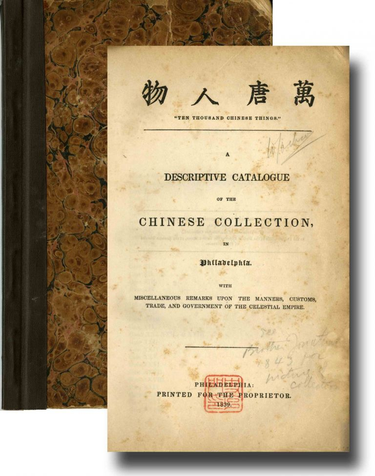 """Ten thousand Chinese things"" [at head of title]: A descriptive catalogue of the Chinese collection, in Philadelphia. With miscellaneous remarks upon the manners, customs, trade, and government of the Celestial Empire. PLUS the same, St. George's Place, Hyde Park Corner [London], 1844. Nathan. Langdon Dunn, William B. 2 separate volumes."