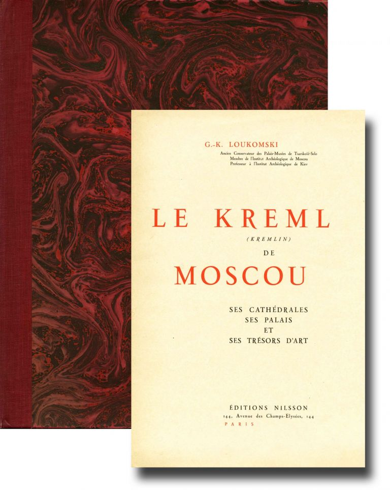 Le Kreml (Kremlin) de Moscou: ses cathédrales, ses palaces, et ses trésors d'art. SALE PRICE through December 2018. G. K. Loukomski.