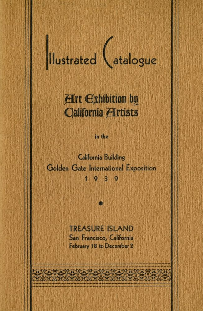 Illustrated catalogue: art exhibition by California artists in the California Building, Golden Gate International Exposition, 1939. San Francisco. Golden Gate International Exposition.