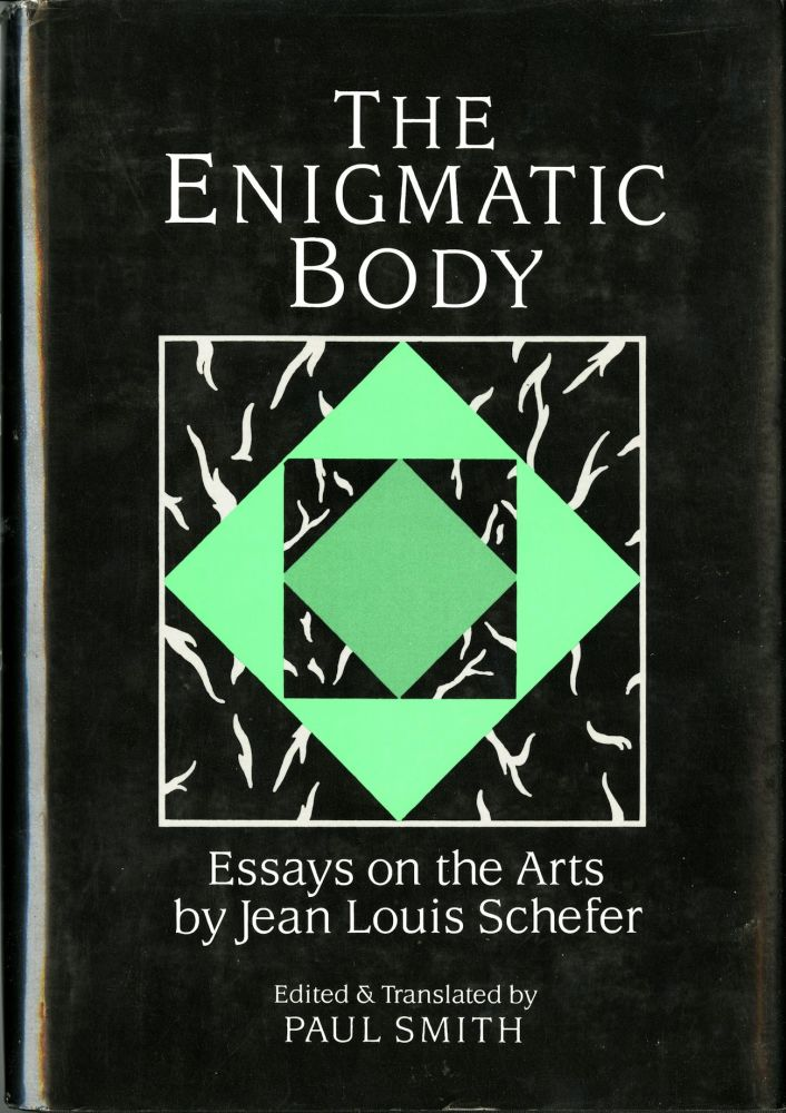 The enigmatic body: essays on the art. Edited & translated by Paul Smith. Jean Louis Schefer.