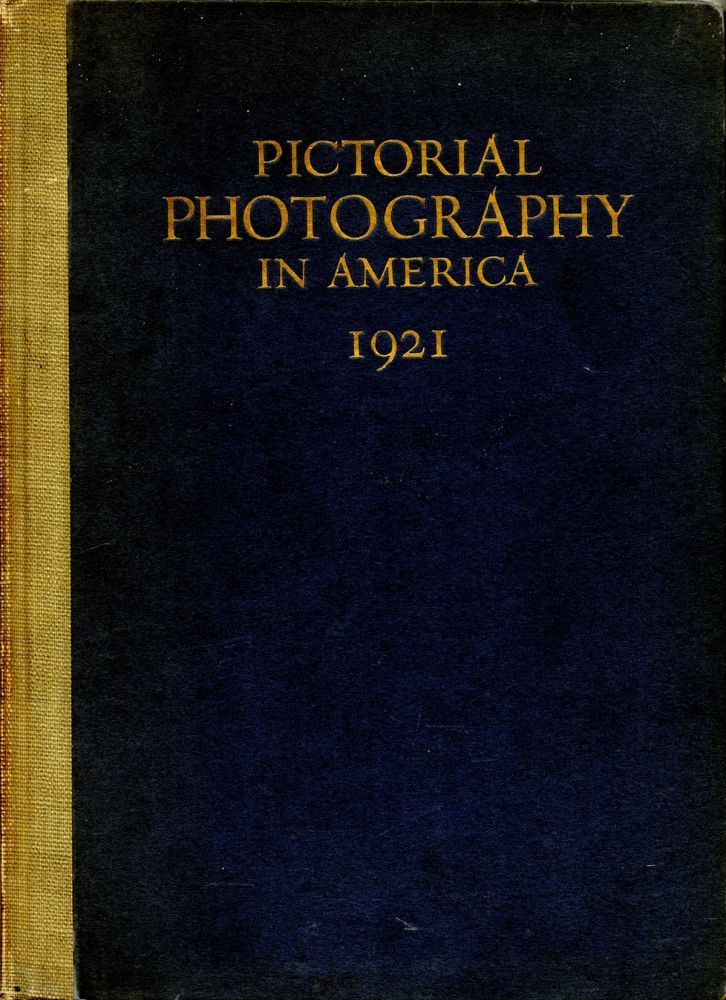 Pictorial photography in America, 1921. Clarence H. White, ed.