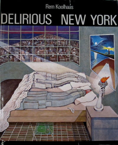 Delirious New York: a retroactive manifesto for New York. Rem Koolhaas.