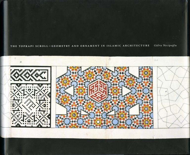 The Topkapi scroll: geometry and ornament in Islamic architecture. With an essay on the geometry of the muqarnas by Mohammad al-Asad. Gülru Necipoglu.