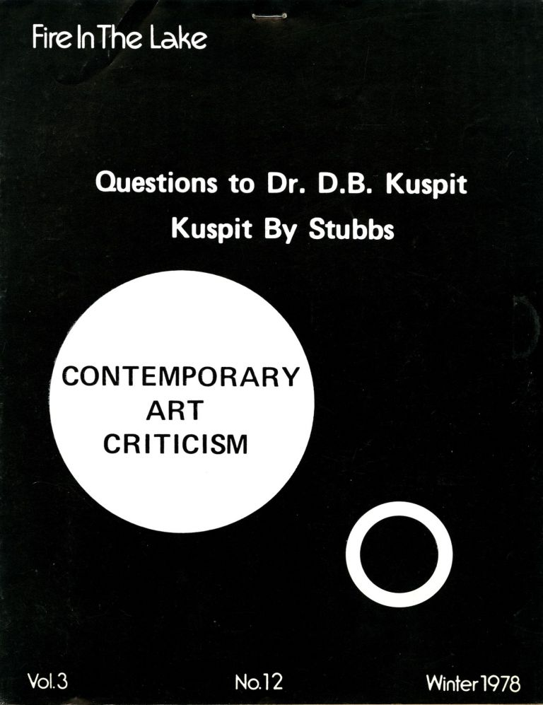 Fire in the lake. Vol. 3, no. 12, Winter 1978. Questions to Dr. D. B. Kuspit. Kuspit by Stubbs. Donald B. Stubbs Kuspit, Ann.