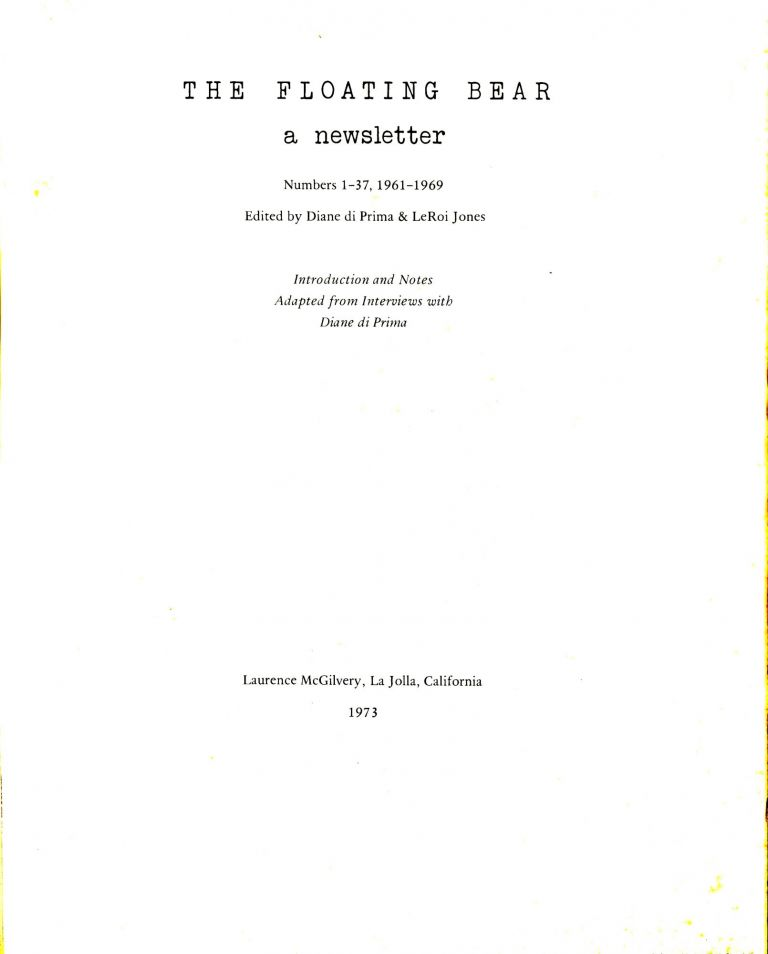 The Floating Bear: a newsletter. Numbers 1-37, 1961-1969. Introduction and notes adapted from interviews with Diane di Prima. Diane di Prima, LeRoi Jones, The Floating Bear. Paper edition.