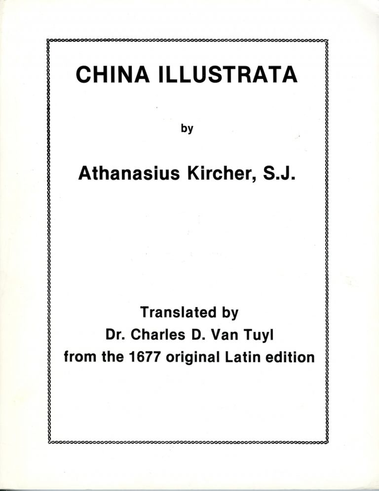 China illustrata. Translated by Dr. Charles D. Van Tuyl from the original 1677 Latin edition. [China monumentis, qua sacris qua profanis… illustrata.] SALE PRICE through December 31, 2019. Athanasius Kircher, Charles D. Van Tuyl.
