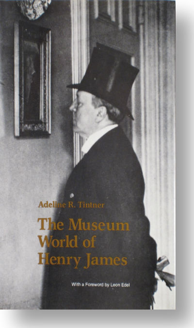 Museum world of Henry James, The. Adeline R. Tintner.