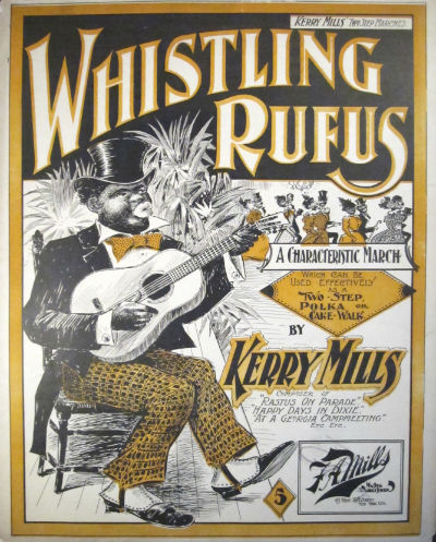 Whistling Rufus: a characteristic march, which can be used effectively as a two-step, polka, or cake-walk. Kerry Mills.