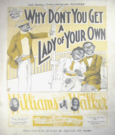 Why don't you get a lady of your own? The swell coon laughing success. Bert Williams, George Walker.