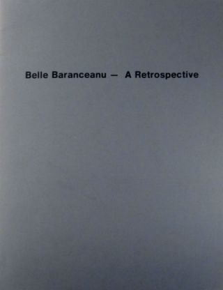 Belle Baranceanu: a retrospective. Essays by Bram Dijkstra and Anne Weaver. Belle Baranceanu, San Diego University of California.