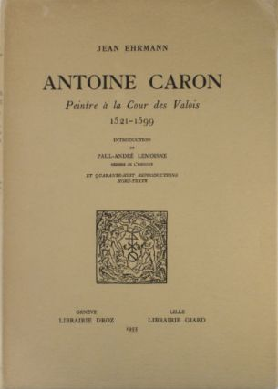 Antoine Caron, peintre à la cour des Valois 1521-1599. SALE PRICE through 31 December 2019....