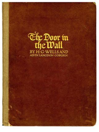 The door in the wall. Illustrated with photogravures from photographs by Alvin Langdon Coburn. Alvin Langdon Coburn, H. G. Wells,