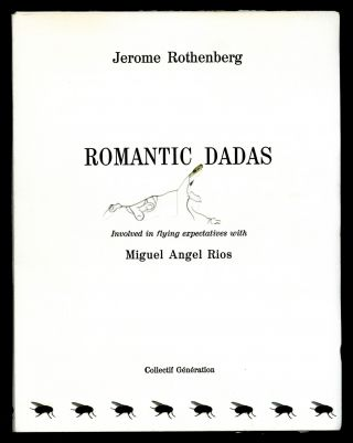 Romantic dadas. Involved in flying superlatives with Miguel Angel Rios. Jerome Rothenberg