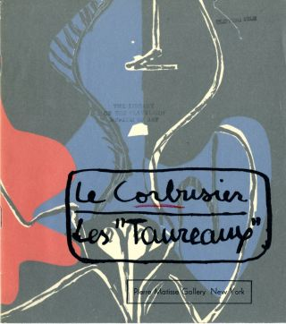 "Le Corbusier: les ""Taureaux"": recent paintings, 1952-1955. New York Le Corbusier . Pierre Matisse..."