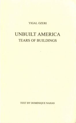 Unbuilt America: tears of buildings. Text by Dominique Nahan. Yigal Ozeri