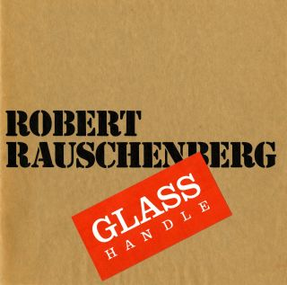 Robert Rauschenberg—glass handle. October 12 - November 7, 1976. Robert Rauschenberg.