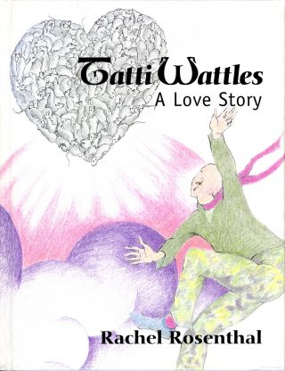 Tatti Wattles: a love story. Warmly inscribed by the artist/author. Rachel Rosenthal.