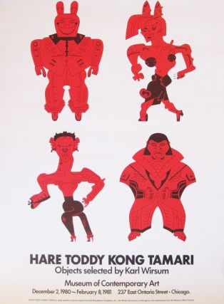 Hare, Toddy, Kong [and] Tamari: objects selected by Karl Wirsum. With poster