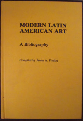 Modern Latin American art: a bibliography. James A. Findlay.