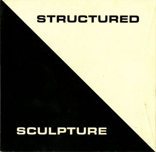 Structured Sculpture: John Cunningham, Robert Engman, Erwin Hauer, Deborah de Moulpied, William...