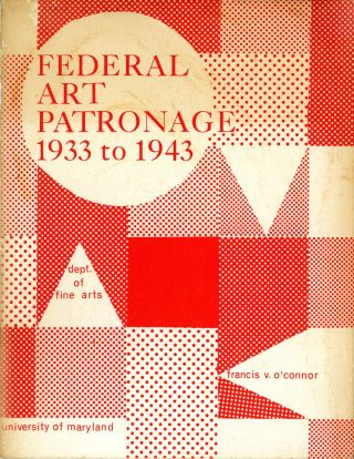 Federal art patronage 1933 to 1943: an exhibition. Francis V. O'Connor.