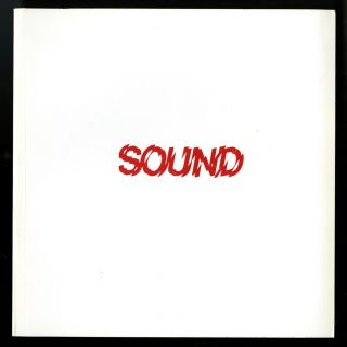Sound: an exhibition of sound sculpture, instrument building, and accoustically tuned spaces....