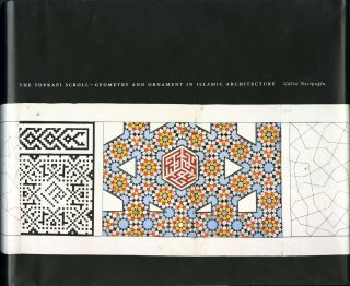 The Topkapi scroll: geometry and ornament in Islamic architecture. With an essay on the geometry...