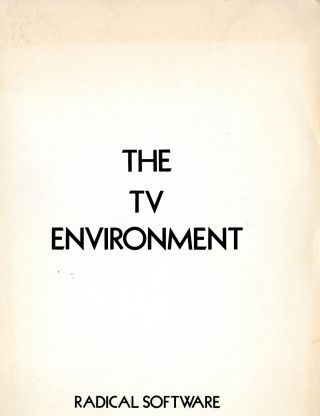 Radical software. Vol. 2, no. 2. The TV environment. Beryl. Schneider Korot, eds., Ira, John Margolies Billy Adler, Ilene Segalove, Van Schley.