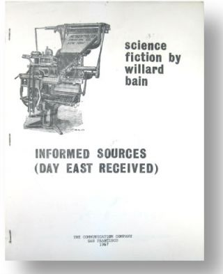 Informed Sources (Day East Received): science fiction by Willard Bain [from cover]. 2nd printing....