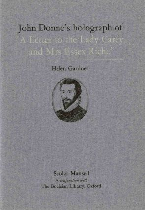 John Donne's holograph of 'A Letter to the Lady Carey and Mrs Essex Riche'. [A facsimile.]. John Donne, Helen Gardner.