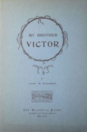 My brother Victor: a convalescent's fantasy. SALE PRICE through December 31, 2019. Louis M....