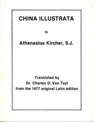 China illustrata. Translated by Dr. Charles D. Van Tuyl from the original 1677 Latin edition. [China monumentis, qua sacris qua profanis… illustrata.] SALE PRICE through December 31, 2018. Athanasius Kircher, Charles D. Van Tuyl.
