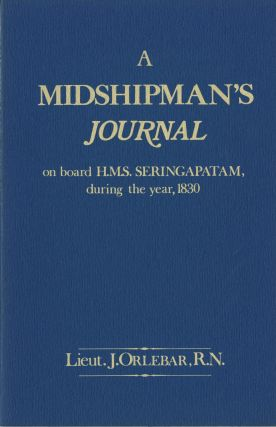 A midshipman's journal on board H. M. S. Seringapatam, during the year, 1830; containing observations of the Tonga Islands and other islands in the South Sea. J. Orlebar.