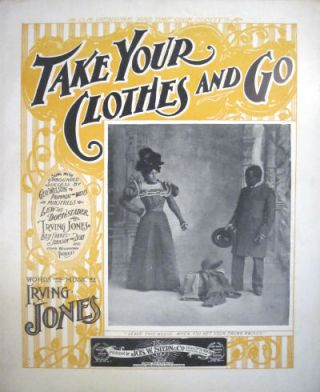 Take your clothes and go. Sung with unbounding success by Geo. Wilson of Primrose & West's Minstrels, Lew Dockstader, [etc.]. Irving Jones.