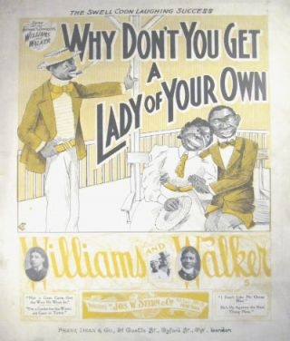 Why don't you get a lady of your own? The swell coon laughing success. Bert Williams, , George Walker.